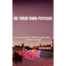 Be Your Own Psychic: The new, interactive guide to tuning in your psychic abilities and transforming your life