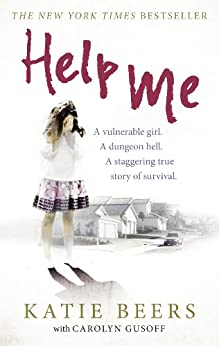 Help Me: A Vulnerable Girl. A Dungeon Hell. A Staggering True Story of Survival by [Gusoff, Carolyn, Beers, Katie]