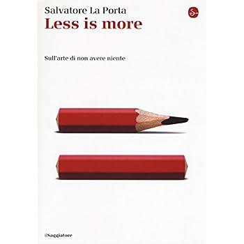 Less Is More. Sull'arte Di Non Avere Niente