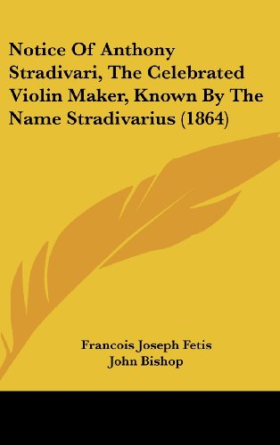 Notice of Anthony Stradivari, the Celebrated Violin Maker, Known by the Name Stradivarius (1864)