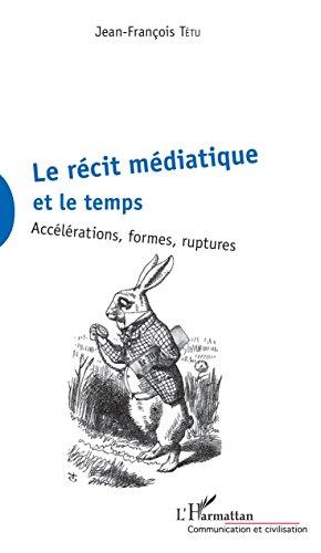La récit médiatique et le temps par Jean-François Tetu