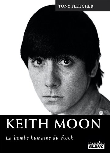 KEITH MOON La bombe humaine du rock par Tony Fletcher