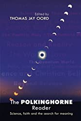 The Polkinghorne Reader: Science faith and the search for meaning by Thomas Jay Oord (2010-08-19)