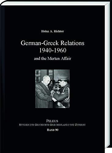 German-Greek Relation 1940-1960: and the Merten Affair (PELEUS / Studien zur Archäologie und Geschichte Griechenlands und Zyperns)