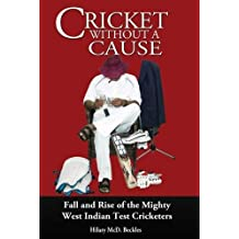 Cricket without a Cause: Fall and Rise of the Mighty West Indian Test Cricketers