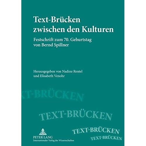 Text-brücken Zwischen Den Kulturen: Festschrift Zum 70. Geburtstag Von Bernd Spillner