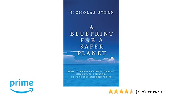 A blueprint for a safer planet how to manage climate change and a blueprint for a safer planet how to manage climate change and create a new era of progress and prosperity amazon nicholas stern 9781847920379 malvernweather Gallery