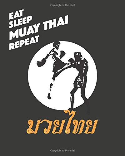 Eat Sleep Muay Thai Repeat: Boxing & Muay Thai Lover - Blank Lined Notebook, Journal, Training Log or Diary - (8