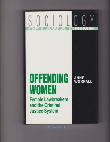 Offending Woman: Female Lawbreakers and the Criminal Justice System (Sociology of Law and Crime)