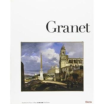Granet. Roma E Parigi, La Natura Romantica. Catalogo Della Mostra (Roma, 1 Aprile-24 Maggio 2009). Ediz. Illustrata