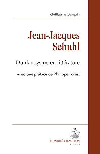 Jean-Jacques Schuhl. Du dandysme en littérature. par BASQUIN (Guillaume)