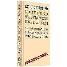 Markt und Wettbewerb über alles? Gesellschaft und Recht im Fokus neoliberaler Marktideologie