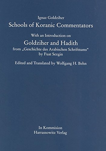 "Schools of Koranic Commentators: With an Introduction on Goldziher and Hadith from ""Geschichte des Arabischen Schrifttums"" by Fuat Sezgin"