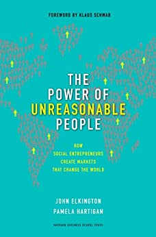 The Power of Unreasonable People: How Social Entrepreneurs Create Markets That Change the World (Leadership for the Common Good) von [Elkington, John, Hartigan, Pamela]
