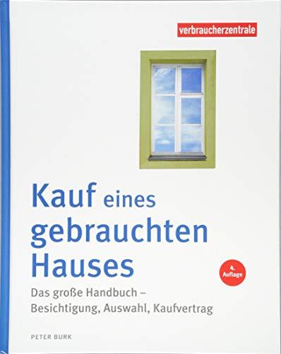 Kauf eines gebrauchten Hauses: Das große Handbuch - Besichtigung, Auswahl, Kaufvertrag
