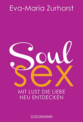 Soulsex: Mit Lust die Liebe neu entdecken