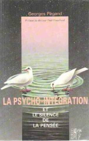 La psycho-intégration et le silence de la pensée par Georges Pegand