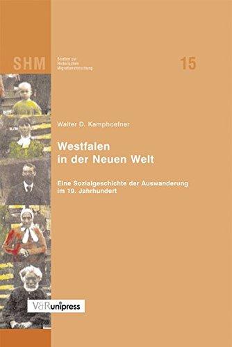 Westfalen in der Neuen Welt. Eine Sozialgeschichte der Auswanderung im 19. Jahrhundert (Studien zur Historischen Migrationsforschung (SHM), Band 15)
