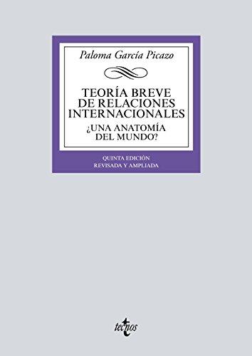 Teoría breve de Relaciones Internacionales: ¿Una anatomía del mundo? (Derecho - Biblioteca Universitaria De Editorial Tecnos) por Paloma García Picazo
