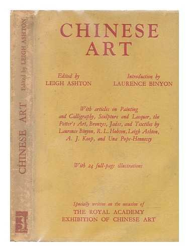 Chinese art / Introduction [by] Laurence Binyon; Painting and calligraphy [by] Laurence Binyon; Sculpture and lacquer [by] Leigh Ashton; The potter's art [by] R.L. Hobson; Bronzes [by] A.J. Koop; Jades [by] Una Pope-Hennessy; Textiles [by] Leigh Ashton