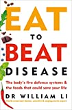 Eat to Beat Disease: The Body's Five Defence Systems and the Foods that Could Save Your Life