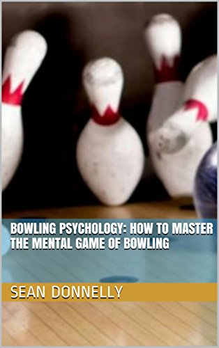 Bowling Psychology: How to Master the Mental Game of Bowling (English Edition)