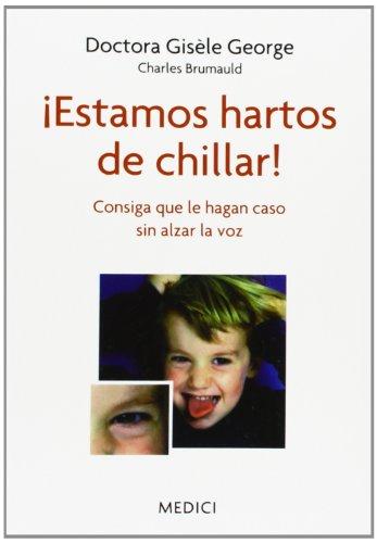 Descargar Libro ¡Estamos Hartos De Chillar! (NIÑOS, EDUCACIÓN Y CUIDADOS) de GISÈLE GEORGE