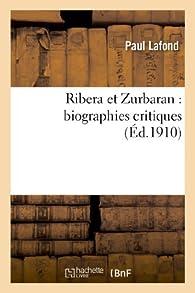 Ribera et Zurbaran : Les Grands Artistes par Paul Lafond