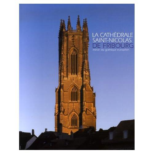 La cathédrale Saint-Nicolas de Fribourg : Miroir du gothique européen