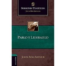 Sermones Temáticos sobre Pablo y liderazgo (Sermones Tematicos MacArthur) (Spanish Edition)