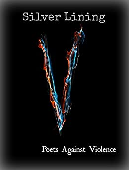 Silver Lining: Poets Against Violence by [Violence, Poets Against]