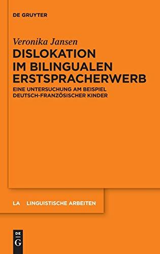 Dislokation im bilingualen Erstspracherwerb: Eine Untersuchung am Beispiel deutsch-französischer Kinder (Linguistische Arbeiten, Band 555)