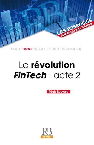 La révolution FinTech : acte 2 (Les essentiels de la banque et de la finance) par Régis Bouyala