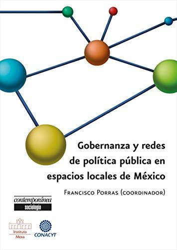 Gobernanza y Redes de Política Pública en espacios locales de México por Francisco Porras Sánchez