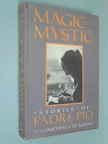 Magic of a Mystic: Stories of Padre Pio by The