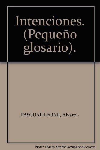 Intenciones. (Pequeño glosario). [Tapa blanda] by PASCUAL LEONE, Alvaro.-
