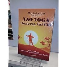Tao Yoga Inneres Tai Chi.Tai Chi Chi Kung: Der Weg zum spirituellen Kern des Tai Chi