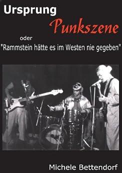 Ursprung Punkszene: Rammstein hätte es im Westen nie gegeben (German Edition) by [Bettendorf, Michele]