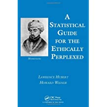 A Statistical Guide for the Ethically Perplexed by Lawrence J. Hubert (2012-10-23)