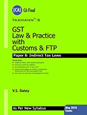 GST Law & Practice with Customs & FTP (Paper8 : Indirect Tax Laws) (CA-Final) (May 2018 Exams-As Per New Syllabus)