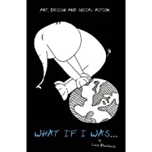 What If I Was. Art, Design and Social Action