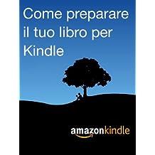 Come preparare il tuo libro per Kindle (Italian Edition)