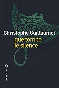 Que tombe le silence par Christophe Guillaumot