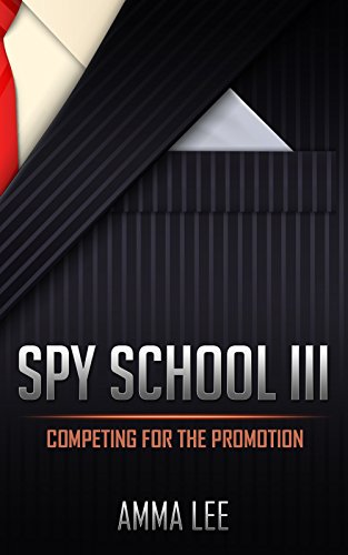 Children's Book : Spy School (3): Competing for the Promotion (Spy, Adventure, Science fiction, Mysteries Book for kids ages 9 12) (English Edition) (Spy Childrens Book)