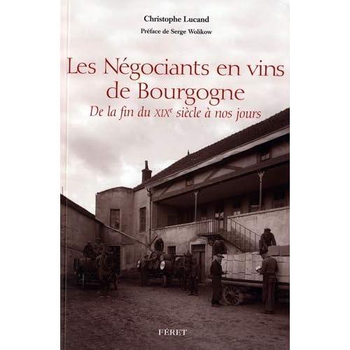 Les Négociants en vins de Bourgogne : De la fin du XIXe siècle à nos jours