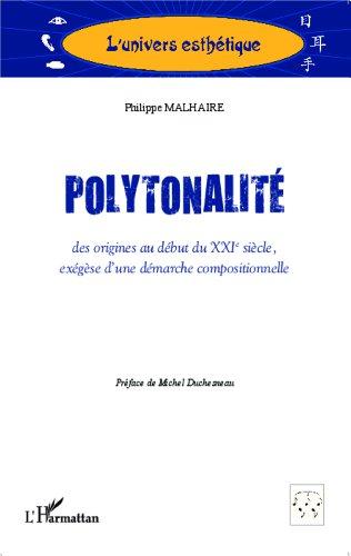 Lire en ligne Polytonalité: des origines au début du XXIè siècle, - exégèse d'une démarche compositionnelle pdf