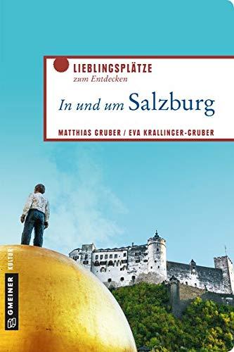 In und um Salzburg: Lieblingsplätze zum Entdecken (Lieblingsplätze im GMEINER-Verlag)