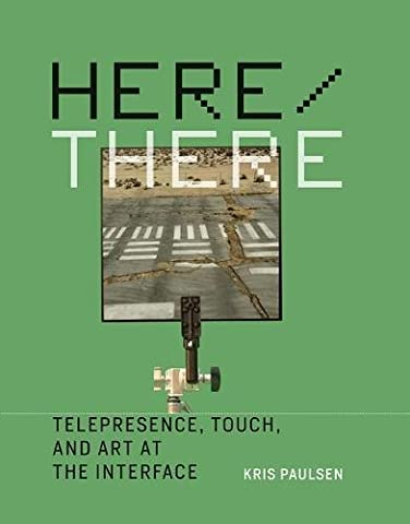 Here/There: Telepresence, Touch, and Art at the Interface (Leonardo Book Series)