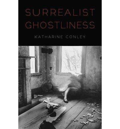 [(Surrealist Ghostliness )] [Author: Katharine Conley] [Jul-2013]