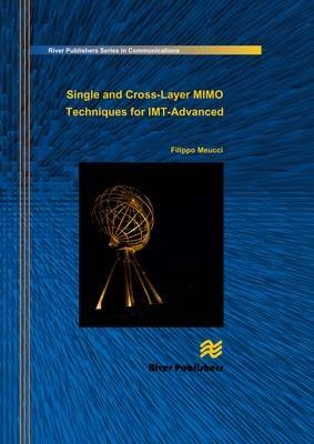 [(Single and Cross Layer MIMO Techniques for IMT-Advanced)] [By (author) Filippo Meucci] published on (December, 2010)